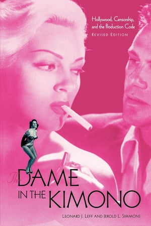 The Dame in the Kimono Hollywood,  Censorship,  and the Production Code