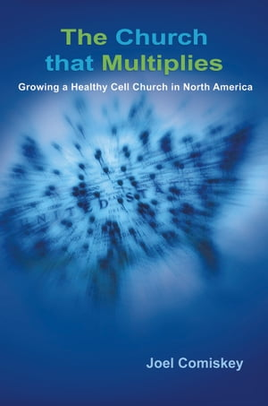 The Church that Multiplies Growing a Healthy Cell Church in North America