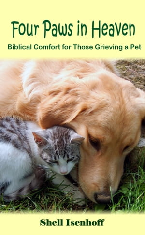 Four Paws in Heaven: Biblical Comfort for Those Grieving a Pet