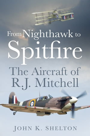 From Nighthawk to Spitfire The Aircraft of R.J. Mitchell