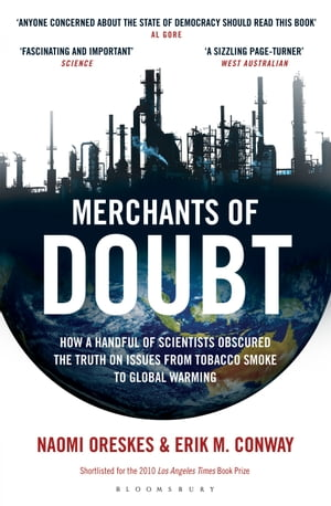 Merchants of Doubt How a Handful of Scientists Obscured the Truth on Issues from Tobacco Smoke to Global Warming
