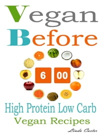 Vegan Before 6 00: High Protein Low Carb Vegan Recipes