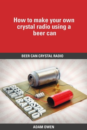 Beer Can Crystal Radio How to make your own crystal radio using a beer can