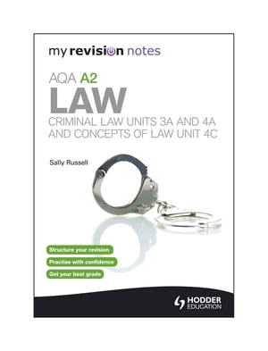 My Revision Notes: AQA A2 Law: Criminal Law Units 3A and 4A and Concepts of Law Unit 4C