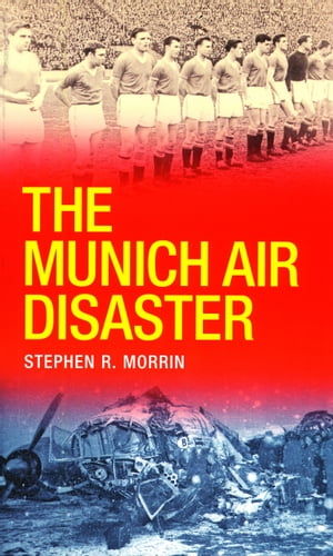 The Munich Air Disaster   The True Story behind the Fatal 1958 Crash: The Night 8 of Manchester Unit