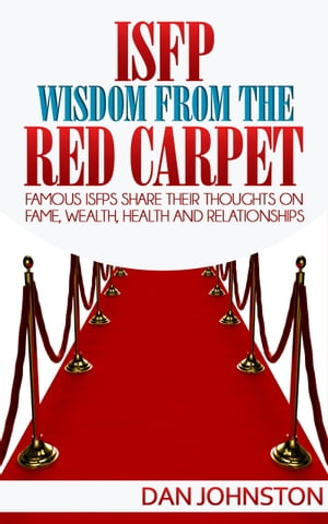 ISFP Wisdom From The Red Carpet Famous ISFPs Share Their Thoughts On Fame,  Wealth,  Health and Relationships