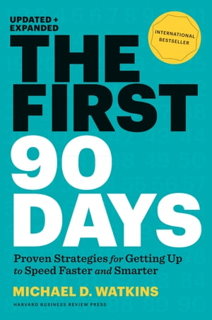 The First 90 Days,  Updated and Expanded Proven Strategies for Getting Up to Speed Faster and Smarter