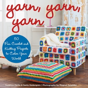 Yarn,  Yarn,  Yarn 50 Fun Crochet and Knitting Projects to Color Your World