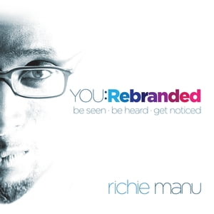 You: Rebranded Be seen,  be heard,  get noticed
