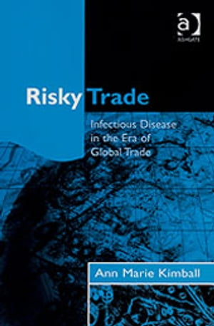 Risky Trade Infectious Disease in the Era of Global Trade