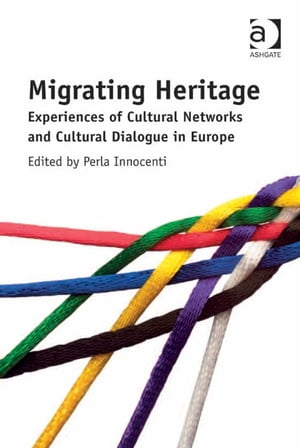 Migrating Heritage Experiences of Cultural Networks and Cultural Dialogue in Europe