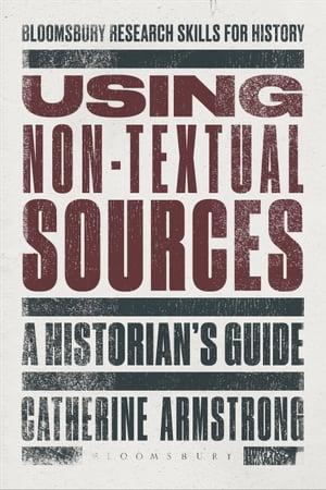 Using Non-Textual Sources A Historian's Guide