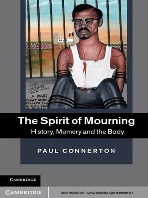 The Spirit of Mourning History,  Memory and the Body