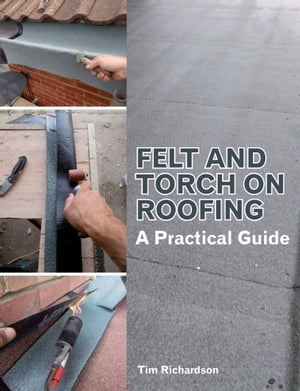 Felt and Torch on Roofing A Practical Guide