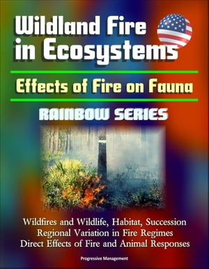 Wildland Fire in Ecosystems: Effects of Fire on Fauna (Rainbow Series) - Wildfires and Wildlife,  Habitat,  Succession,  Regional Variation in Fire Regim