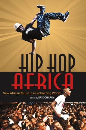 Hip Hop Africa New African Music in a Globalizing World