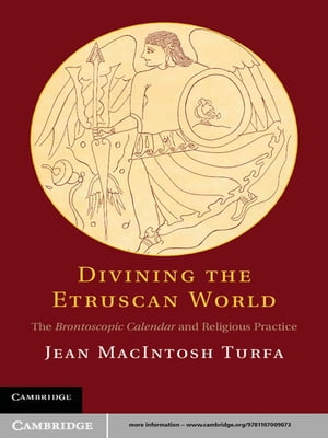 Divining the Etruscan World The Brontoscopic Calendar and Religious Practice