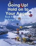 online magazine -  Going Up! Hold on to Your Angels: Book V of the Collection Archangel Michael Speaks