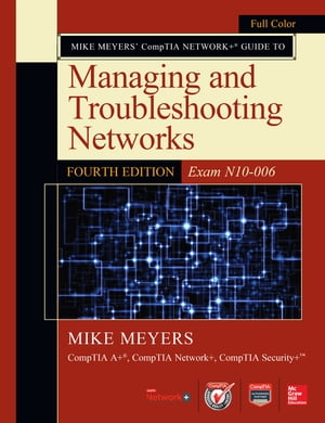 Mike Meyers  CompTIA Network+ Guide to Managing and Troubleshooting Networks, Fourth Edition (Exam N10-006)