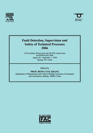 Fault Detection,  Supervision and Safety of Technical Processes 2006 A Proceedings Volume from the 6th IFAC Symposium on Fault Detection,  Supervision a
