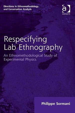 Respecifying Lab Ethnography An Ethnomethodological Study of Experimental Physics