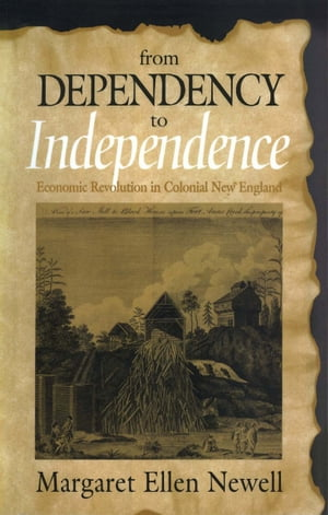 From Dependency to Independence Economic Revolution in Colonial New England