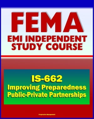 21st Century FEMA Study Course: Improving Preparedness and Resilience through Public-Private Partnerships (IS-662)