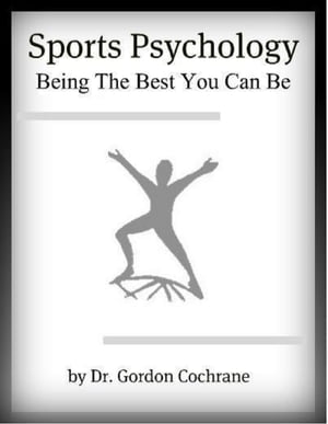Sports Psychology: Being The Best You Can Be