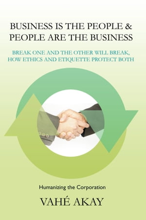 Business is the People & People are the Business Break one and the other will break,  How ethics and etiquette protect both