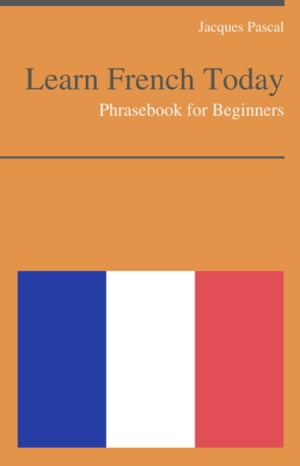 Learn French Today - Phrasebook For Beginners
