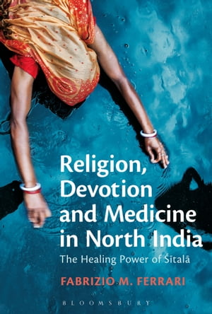 Religion,  Devotion and Medicine in North India The Healing Power of Sitala