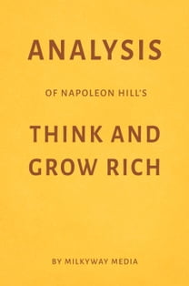 Analysis of Napoleon Hill's Think and Grow Rich by Milkyway Media