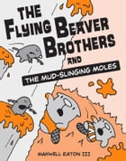 The Flying Beaver Brothers and the Mud-Slinging Moles Cover Image
