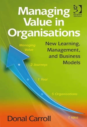 Managing Value in Organisations New Learning,  Management,  and Business Models