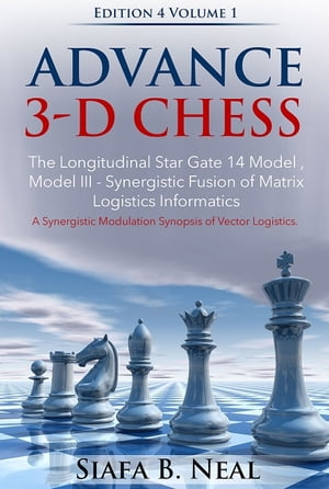 Advance 3-D Chess : The Longitudinal Star Gate 14 A Synergistic Modulation Synopsis of Vector Logistics.