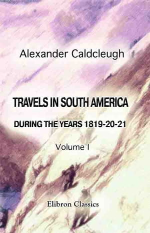 Travels in South America, during the Years 1819-20-21 Containing an Account of the Present State of Brazil, Buenos Ayres, and Chile. Vol. 1.