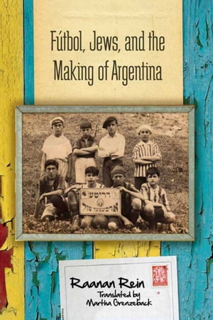 F�tbol,  Jews,  and the Making of Argentina