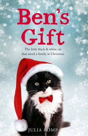 Ben's Gift: The little black & white cat that saved a family at Christmas