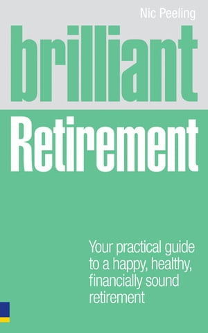 Brilliant Retirement Everything you need to know and do to make the most of your golden years