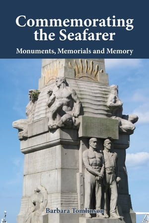Commemorating the Seafarer Monuments,  Memorials and Memory