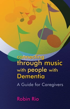 Connecting through Music with People with Dementia A Guide for Caregivers