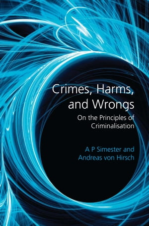 Crimes,  Harms,  and Wrongs On the Principles of Criminalisation
