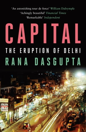Capital The Eruption of Delhi