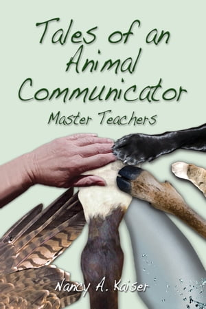 Tales of an Animal Communicator: Master Teachers