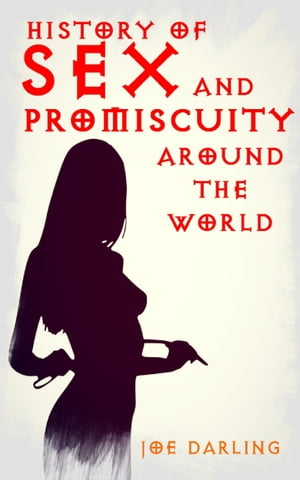 History of Sex and Promiscuity Around the World