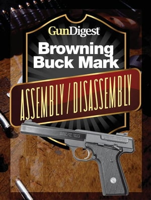 Gun Digest Buck Mark Assembly/Disassembly Instructions