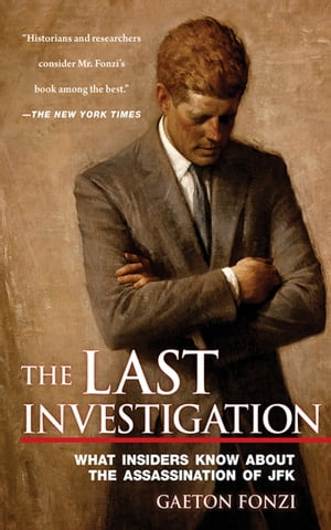 The Last Investigation A Former Federal Investigator Reveals the Man behind the Conspiracy to Kill JFK