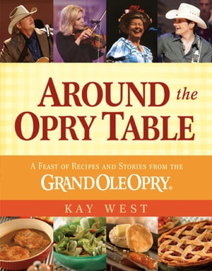 Around the Opry Table A Feast of Recipes and Stories from the Grand Ole Opry