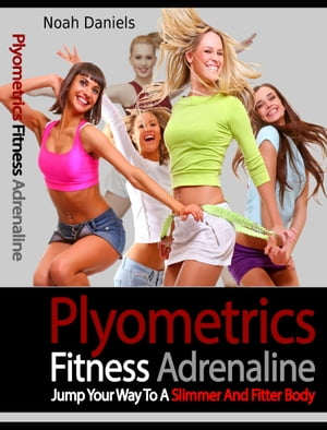 Plyometrics Fitness Adrenaline Jump Your Way to a Slimmer and Fitter Body