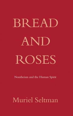 Bread and Roses Non theism as product of mathematical and scientific spirituality